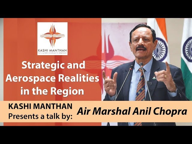 Air Marshal Anil Chopra | Strategic and Aerospace Realities in the Region