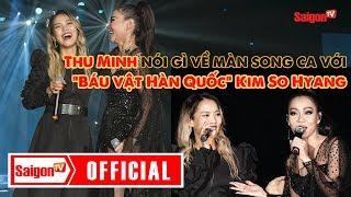 """Thu Minh nói gì về màn song ca với """"Báu vật Hàn Quốc"""" Kim So Hyang"""