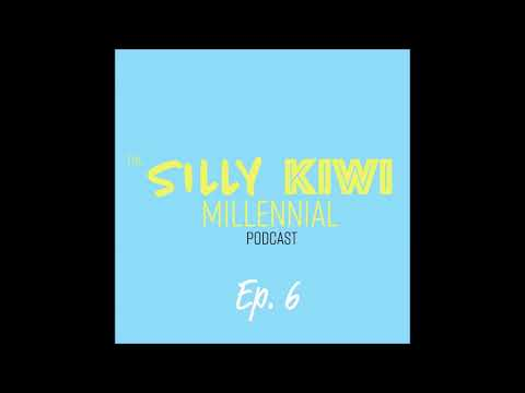 The Silly Kiwi Millennial Podcast: Episode 6