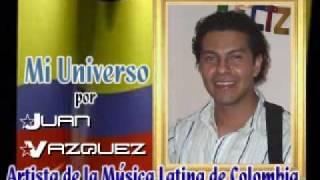 Mi Universo por Juan Vazquez - La Musica Latina de Colombia