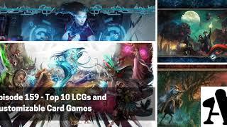 BGA Episode 159 - Top 10 LCGs and Customizable Card Games
