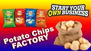 ONLY $20,000 TO START YOUR OWN POTATO CHIPS FACTORY !!!