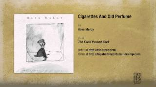 Have Mercy - Cigarettes And Old Perfume