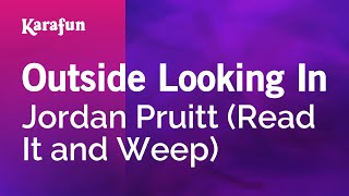 Karaoke Outside Looking In (From Read It and Weep movie soundtrack) - Jordan Pruitt *