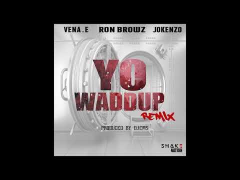 Vena,E  Feat Ron Browz  & Jokenzo Yo Waddup ( Remix)
