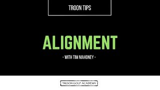 Troon Tips with Tim Mahoney -  Alignment