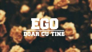 Repeat youtube video Ego - Doar cu tine [Official HD]