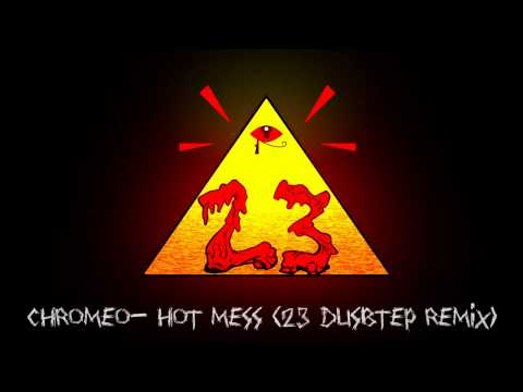 Chromeo Hot Mess 23 Dubstep Remix