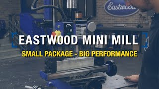 The Perfect Mini Mill for Home Shop: Small Package - Big Performance from Eastwood!