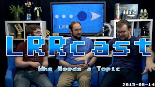 lrrcast who needs a topic