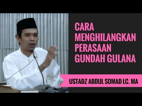 Cara Menghilangkan Perasaan Gundah Gulana - Ustadz Abdul Somad Lc. MA