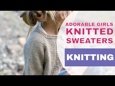 Top 8 Most Adorable Girl's Knitted Sweater Patterns