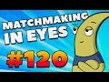 CS:GO - MatchMaking in Eyes #120