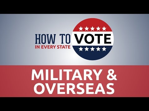 How To Vote For Military & Overseas Voters In 2018