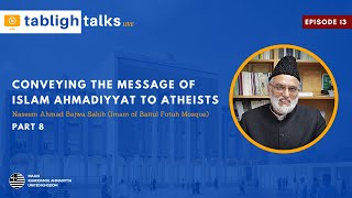 Tabligh Talks E13 - Conveying the Message of Islam & Ahmadiyyat  to Atheists