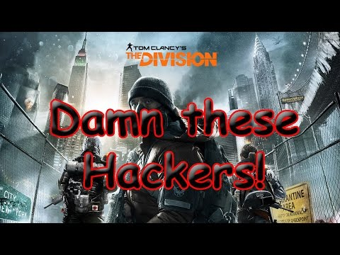 The Division - Hackers are out of Control - Hacker Caught!