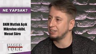 Ne Yapsak? - 9 Ocak 2019 (BKM Mutfak Açık Mikrofon ekibi, Mesut Süre)