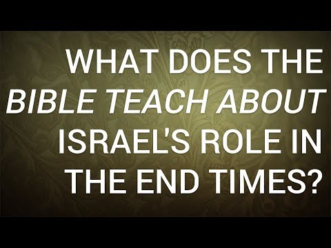 What Does the Bible Teach about Israel's Role in the End Times?