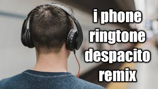 I phone ringtone despacito remix |