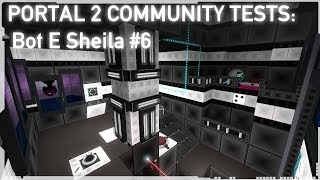 Bot E Sheila #6 - Chamber 6 - Portal 2 Community Test