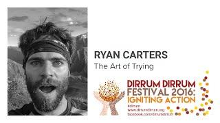 Ryan Carters | The Art of Trying | #dirrumfestivalCBR 2016