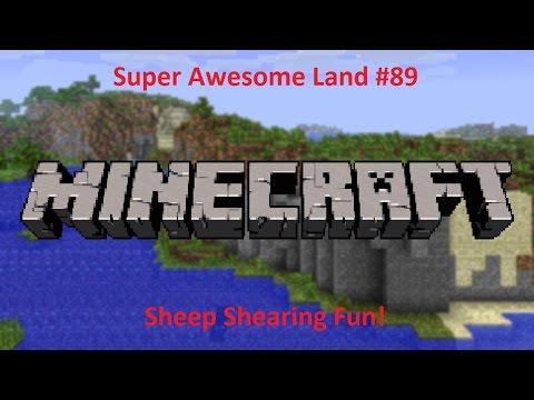 Super Awesome Land - 089 - Sheep Shearing Fun!
