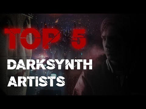 TOP 5 DARKSYNTH ARTISTS