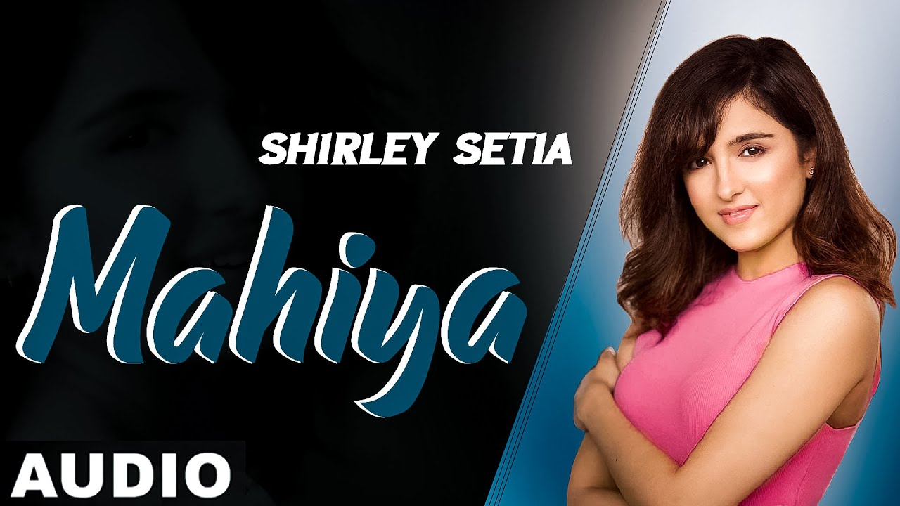 Mahiya (Full Audio) | Shirley Setia | Ravi Singhal | Exclusive Punjabi Song on NewSongsTV & Youtube