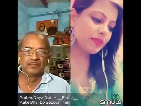 Aa ke bhar lo bazuon mein. ........by Prabhudayaldixit and Birdi