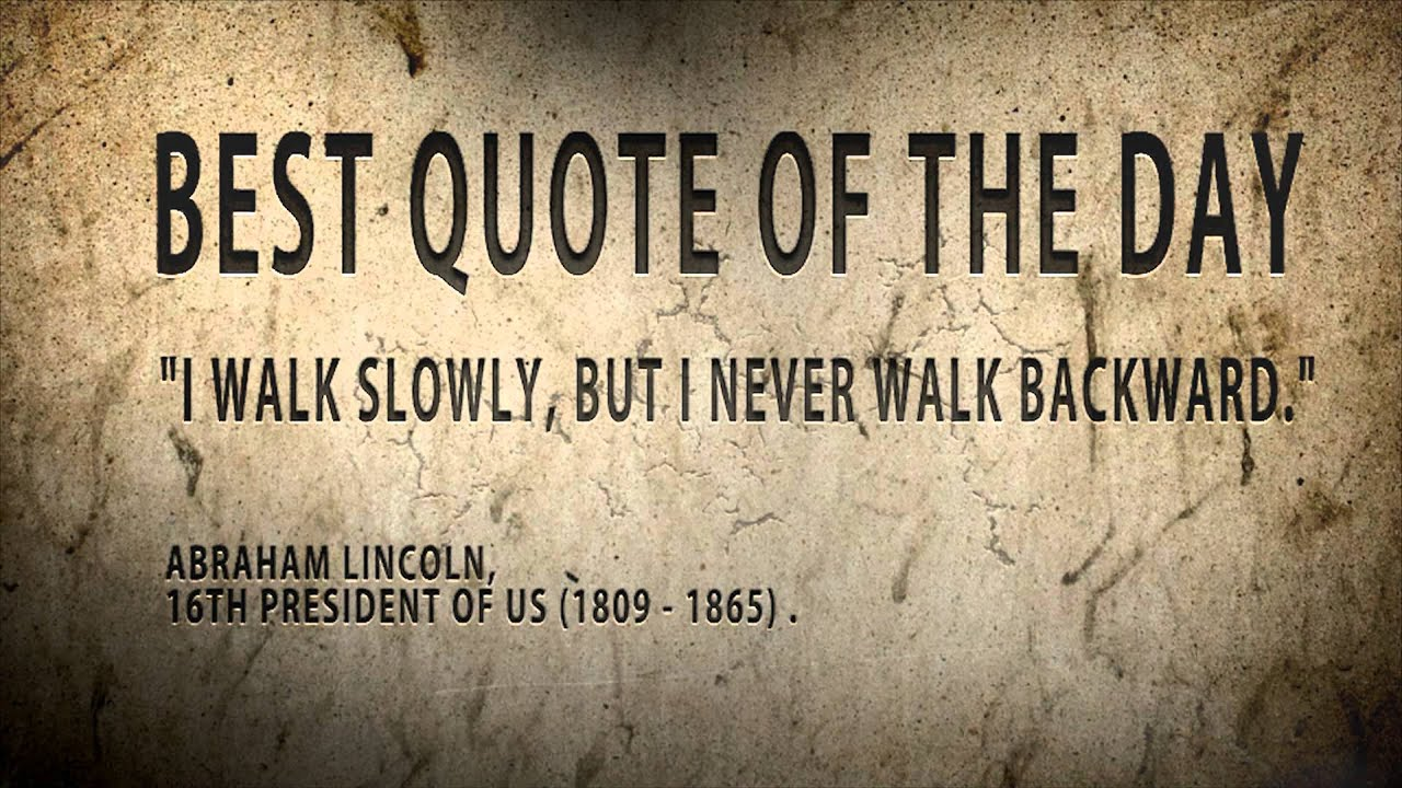 "Quote Of The Day Best Quote Of The Day Abraham Lincoln "" I Walk Slowly Youtube"