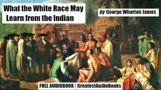 WHAT THE WHITE RACE MAY LEARN FROM THE INDIAN - FULL AudioBook | GreatestAudioBooks