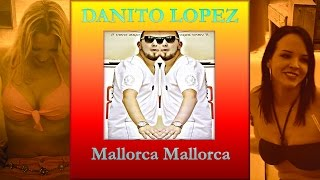 Danito Lopez - Mallorca Mallorca (Official Video)