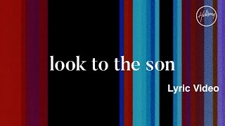 Look To The Son Lyric video - Hillsong Worship