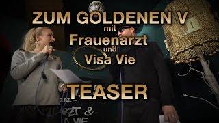 ZUM GOLDENEN V mit FRAUENARZT und Visa Vie - TEASER