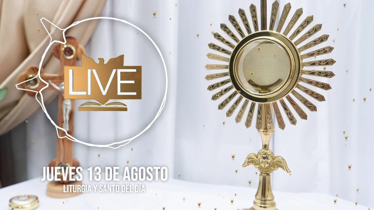 Liturgia y Santo del Día (Jueves 13 de Agosto) - Padre Bernardo Moncada