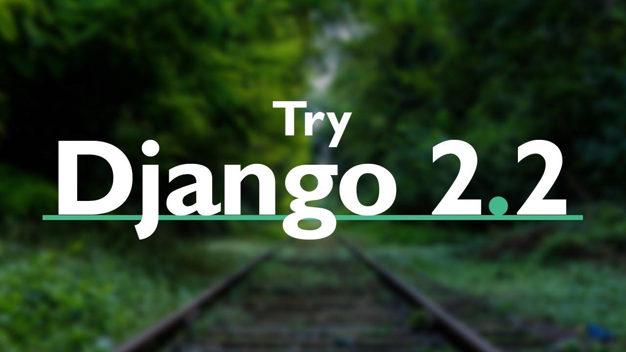 Try DJANGO TUTORIAL Series (v2 2) // PYTHON Web Development with Django  version 2 2
