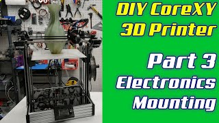 DIY CoreXY 3D Printer | LayerFused X301 Part 3 - Electronics Mounting