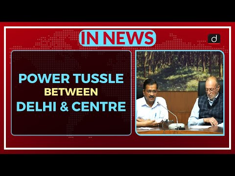 Power Tussle between Delhi & Centre - In News