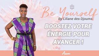 #14 : BOOSTEZ VOTRE ENERGIE POUR AVANCER ! CONVERSATION ENTRE ASSA ET LILIANE
