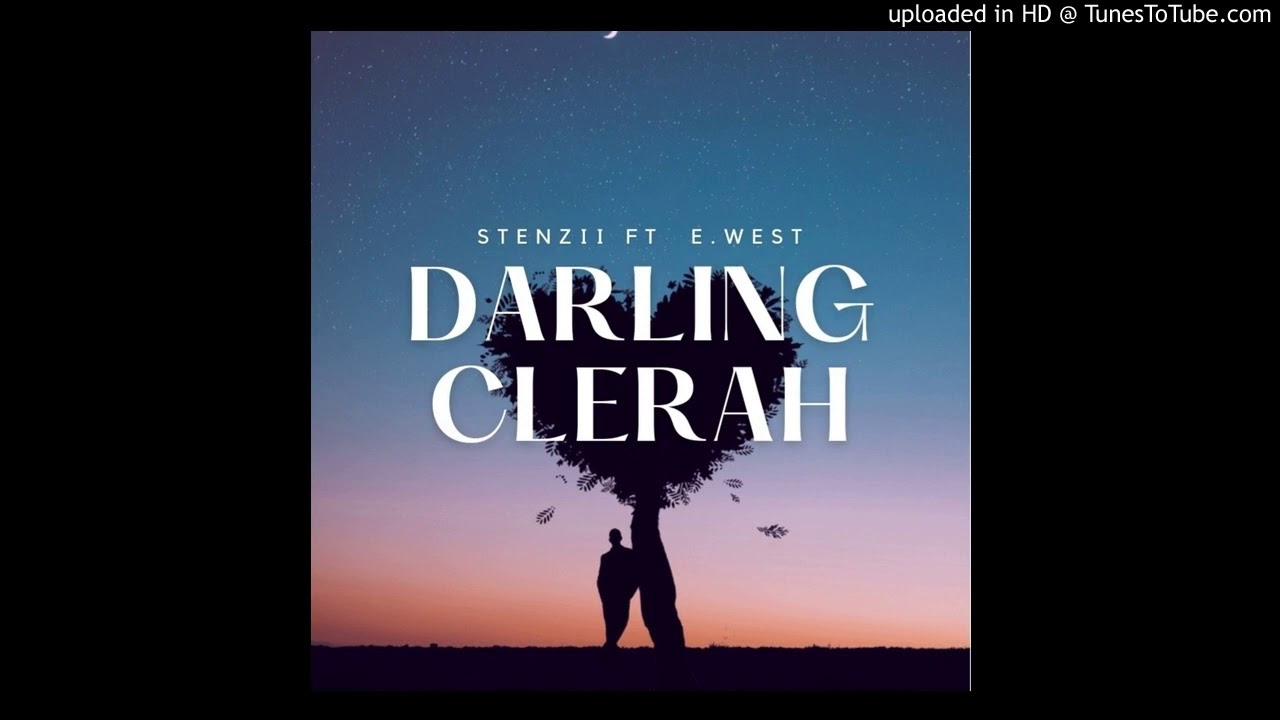 Download STENZII FT E-WEST - DARLING CLERAH ( Audio) 2020