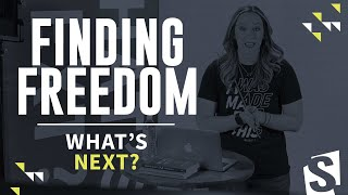 What's Next?  ||  Finding Freedom