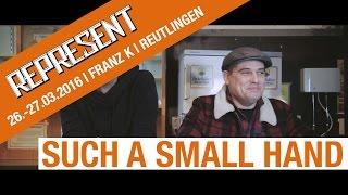 REPRESENT-TV | Reutlingen | 2016 | Such A Small Hand