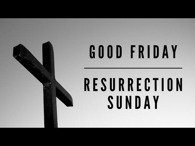Good Friday/Resurrection Sunday Services