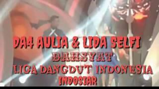 """DAHSYAT DUET """" DA4 AULIA & LIDA SELFI """" LIGA DANGDUT INDONESIA"""