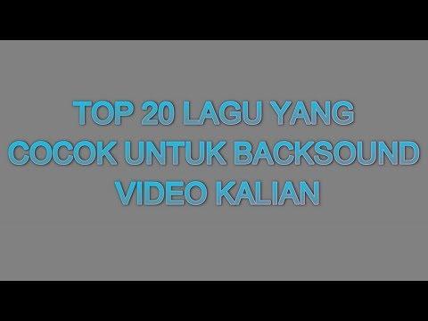 TOP 20 LAGU YANG COCOK UNTUK BACKSOUND VIDEO KALIAN