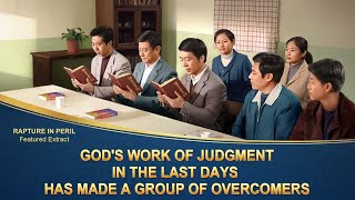 "Gospel Movie ""Rapture in Peril"" (4) - God's Work of Judgment in the Last Days Has Made a Group of Overcomers"