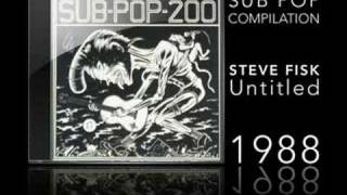 SUB POP 200 - STEVE FISK - UNTITLED
