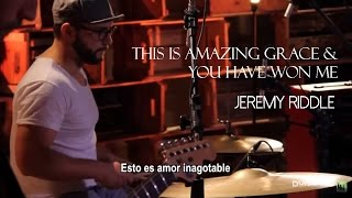 Jeremy Riddle-This is amazing grace & You have won me (subtitulado en español)