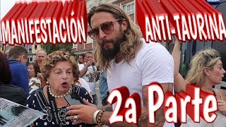 MANIFESTACIÓN ANTITAURINA SEGUNDA PARTE | PREGUNTANDO A TAURINOS Y ANTITAURINOS #3