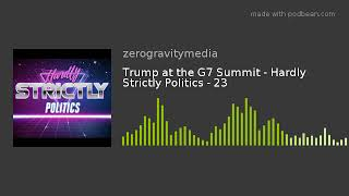 Trump at the G7 Summit - Hardly Strictly Politics - 01